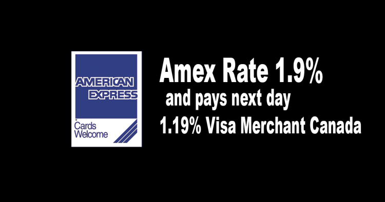 Amex Rate 1.9% and pays next day 1.19% Visa Merchant Canada